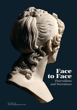 Face to Face - Thorvaldsen and Portraiture