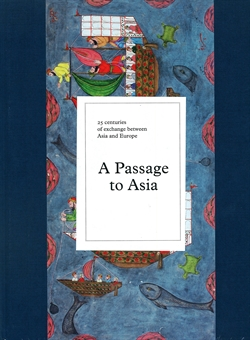 A Passage to Asia - 25 centuries of exchange between Asia and Europa