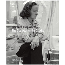 Barbara Hepworth - The Sculptur in the Studio