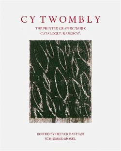 Cy Twombly - The Printed Graphic Work - Catalogue Raisonné