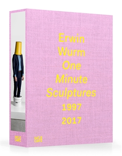 Erwin Wurm - One minute Sculptures 1997 - 2017