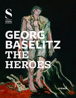 Georg Baselitz The Heroes