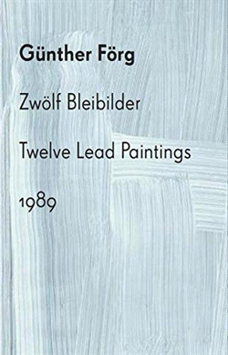 Günther Förg - Zwölf Bleibilder / Twelve Lead Paintings 1989