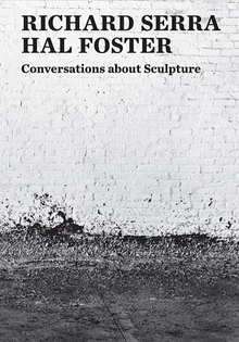 Serra / Forster - Conversations about Sculpture