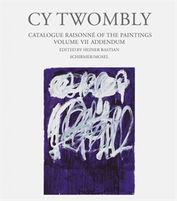 Cy Twombly - Catalogue Raisonné of the Paintings - Volume VII addendum