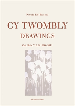 Cy Twombly - Drawings - Cat. Rais. Vol. 8 1990-2011
