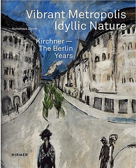 VIBRANT METROPOLIS / IDYLLIC NATURE - Kirchner. The Berlin Years