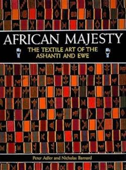 African Majesty, The textile Art of the Ashanti and Ewe
