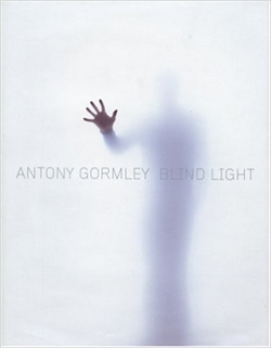 ANTONY GORMLEY. BLIND LIGHT