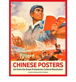 CHINESE POSTERS. Art from the Great Proletarian Cultural Revolution
