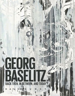 Georg Baselitz - Back Then, In Between, and Today