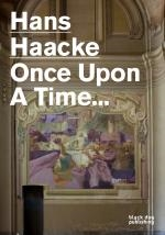 HANS HAACKE. Once Upon a Time.
