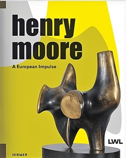 Henry Moore - A European Impulse