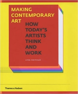 MAKING CONTEMPORARY ART - How Modern Artists Think and Work