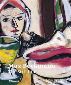 Max Beckmann - The Still Lifes