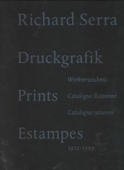 Richard Serra - Prints Catalogue Raisonné
