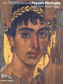 THE MYSTERIOUS FAYUM PORTRAITS, Faces from Ancient Egypt