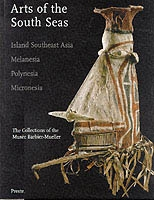 ARTS OF THE SOUTH SEAS - Island Southeas Asia, Melanesia, Polynesia, Micronesia / The Collections of the Musée Barbier-Mueller