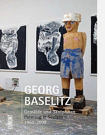 GEORG BASELITZ. GEMÄLDE UND SKULPTUREN - PAINTING & SCULPTURE. 1960 - 2008