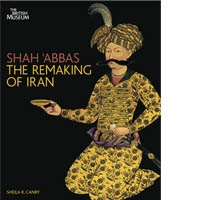 SHAH ÁBBAS. THE REMAKING OF IRAN