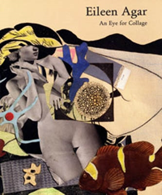 EILEEN AGAR. AN EYE FOR COLLAGE