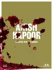 ANISH KAPOOR: SHOOTING INTO THE CORNER