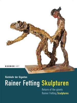 RAINER FETTING SKULPTUREN. RETURN OF THE GIANTS - REINER FETTING SCULPTURES