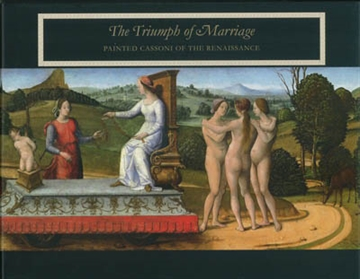 THE TRIUMPH OF MARRIAGE. PAINTED CASSONI OF THE RENAISSANCE