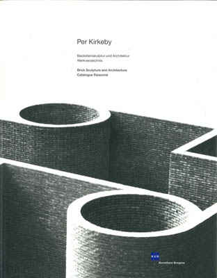PER KIRKEBY - Backsteinskulptur und Architektur Werkverzeichnis - Brick Sculpture and Architecture Catalogue Raisonnè