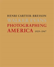 HENRI CARTIER-BRESSON - WALKER EVANS. PHOTOGRAPHING AMERICA. 1929-1947