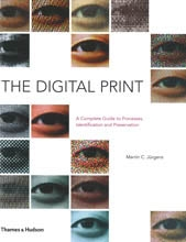 THE DIGITAL PRINT. A Complete Guide to Processes, Identification and Preservation
