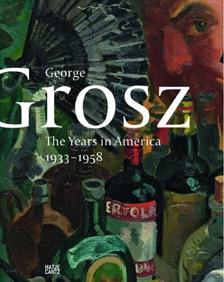 GEORG GROSZ. THE YEARS IN AMERICA 1933-1958
