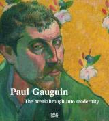 PAUL GAUGUIN. THE BREAKTHROUGH INTO MODERNITY