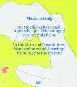 MARIA LASSNIG. IN THE MIRROR OF POSSIBILITIES. Watercolours and Drawings from 1947 to the Present