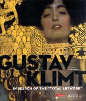 "GUSTAV KLIMT. IN SEARCH OF THE ""TOTAL ARTWORK"""