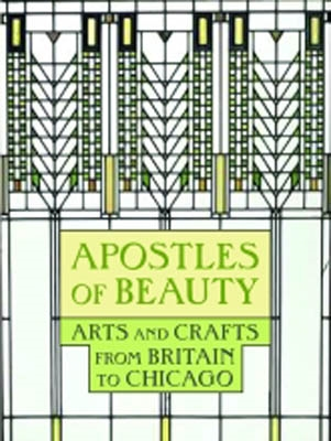 APOSTLES OF BEAUTY. Arts and Crafts from Britain to Chicago