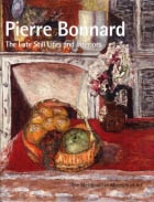 PIERRE BONNARD. THE LATE STILL LIFES AND INTERIORS