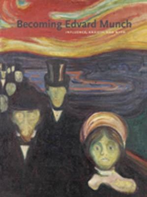 BECOMING EDVARD MUNCH. Influence, Anxiety, and Myth