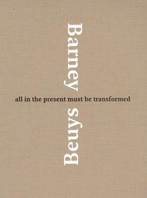 BARNEY - BEUYS. ALL IN THE PRESENT MUST BE TRANSFORMED