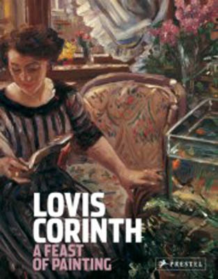 LOVIS CORINTH. A FEAST OF PAINTING