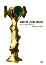 MERET OPPENHEIM. FOUNTAIN STORIES - BRUNNENGESCHICHTEN
