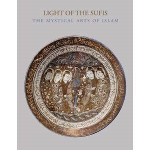 LIGHT OF THE SUFIS. THE MYSTICAL ARTS OF ISLAM