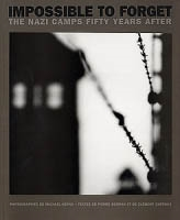 IMPOSSIBLE TO FORGET. THE NAZI CAMPS FIFTY YEARS AFTER