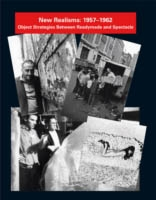 NEW REALISMS: 1957-1962. Object Strategies Between Readymade and Spectacle