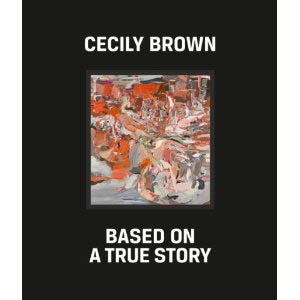CECILY BROWN. BASED ON A TRUE STORY.