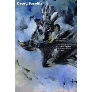 GEORG BASELITZ. COLLECTED WRITINGS AND INTERVEIWS
