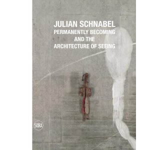 JULIAN SCHNABEL. Permanently Becoming and the Architecture of Seeing