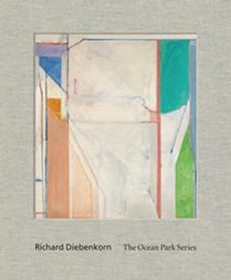 RICHARD DIEBENKORN. The Ocean Park Series.