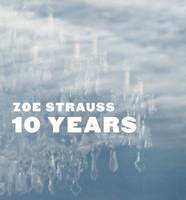 ZOE STRAUSS. 10 Years.