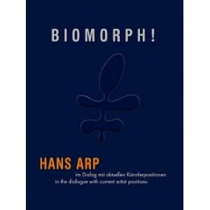 BIOMORPH! HANS ARP in a Dialoque with Current Artist Positions